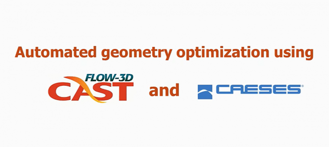 Recording Available: Automated Geometry Optimization using FLOW-3D Cast and CAESES